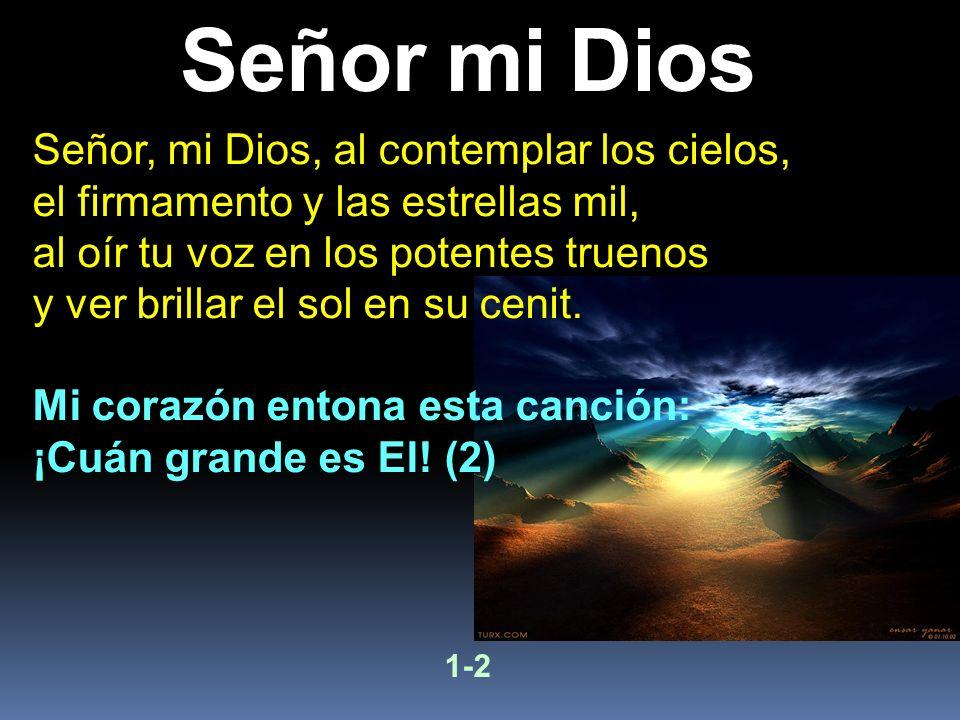 Señor mi Dios Señor, mi Dios, al contemplar los cielos,