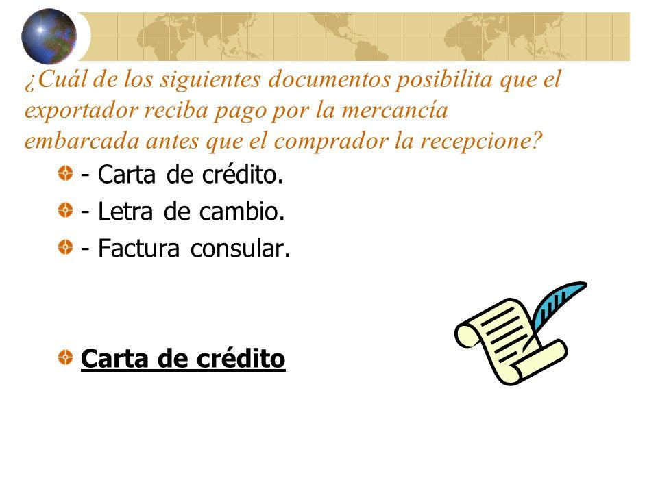 ¿Cuál de los siguientes documentos posibilita que el exportador reciba pago por la mercancía embarcada antes que el comprador la recepcione