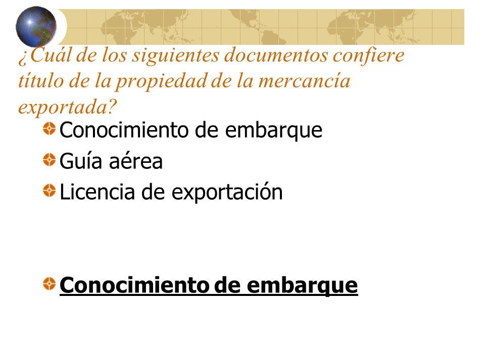 ¿Cuál de los siguientes documentos confiere título de la propiedad de la mercancía exportada