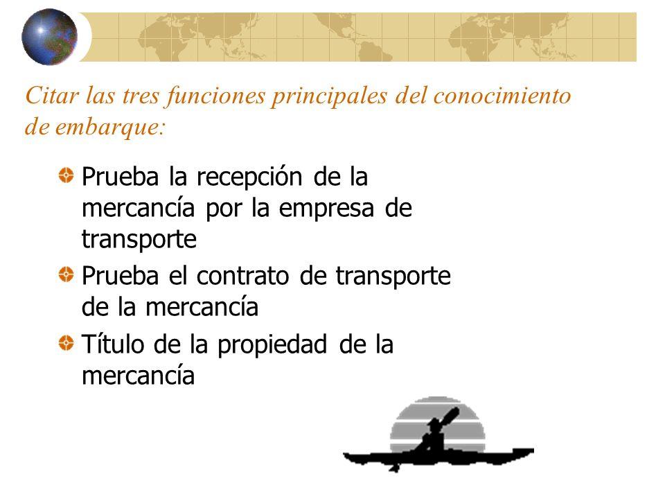 Citar las tres funciones principales del conocimiento de embarque: