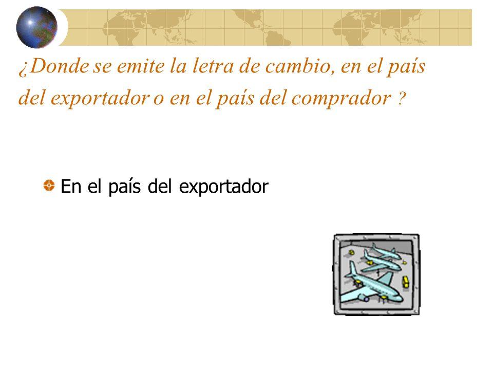 ¿Donde se emite la letra de cambio, en el país del exportador o en el país del comprador