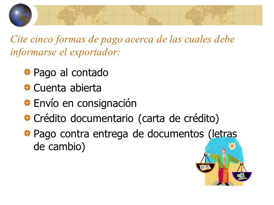 Cite cinco formas de pago acerca de las cuales debe informarse el exportador: