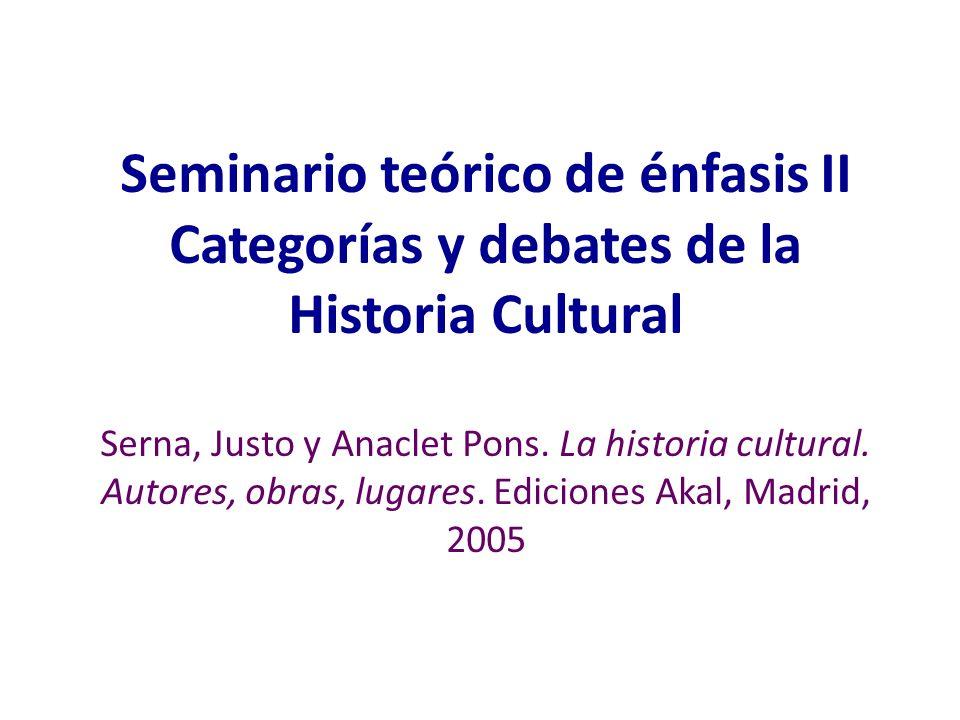 Seminario teórico de énfasis II Categorías y debates de la Historia Cultural Serna, Justo y Anaclet Pons.