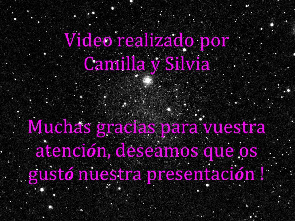 Video realizado por Camilla y Silvia Muchas gracias para vuestra atención, deseamos que os gustó nuestra presentación !