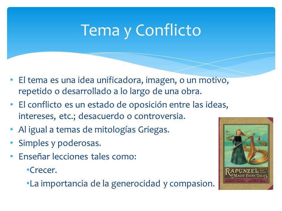 Tema y Conflicto El tema es una idea unificadora, imagen, o un motivo, repetido o desarrollado a lo largo de una obra.