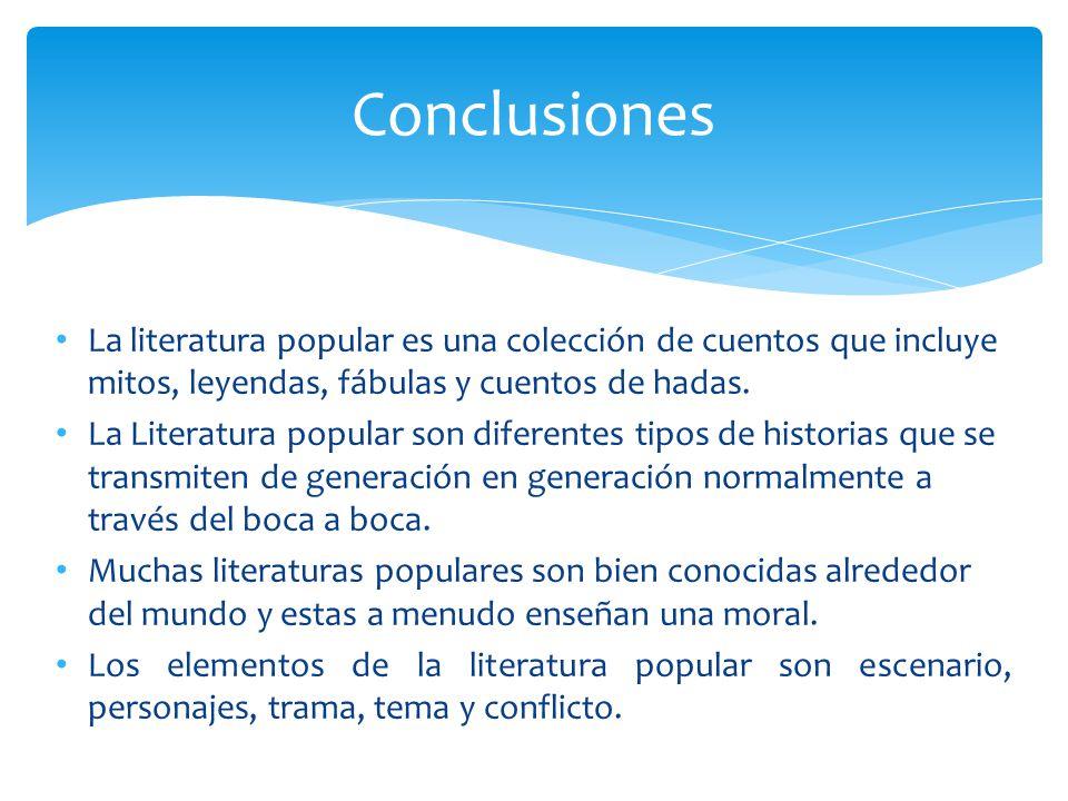 Conclusiones La literatura popular es una colección de cuentos que incluye mitos, leyendas, fábulas y cuentos de hadas.