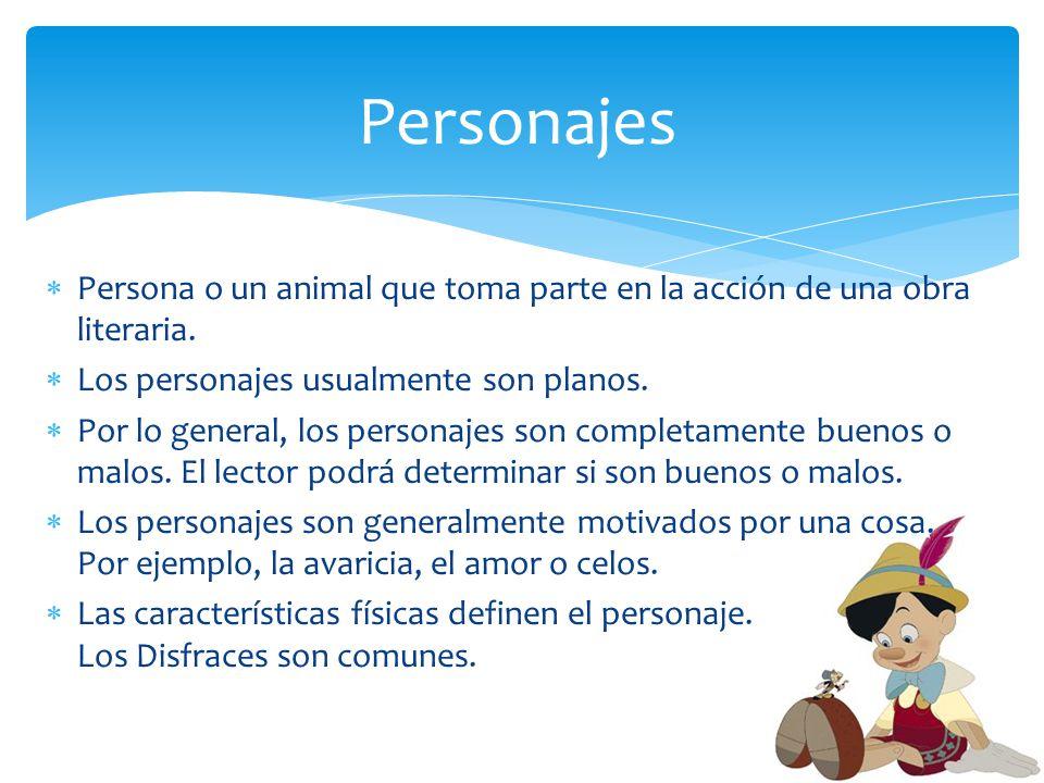 Personajes Persona o un animal que toma parte en la acción de una obra literaria. Los personajes usualmente son planos.