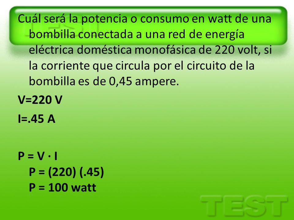 Cuál será la potencia o consumo en watt de una bombilla conectada a una red de energía eléctrica doméstica monofásica de 220 volt, si la corriente que circula por el circuito de la bombilla es de 0,45 ampere.