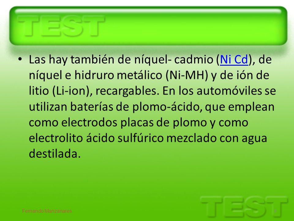 Las hay también de níquel- cadmio (Ni Cd), de níquel e hidruro metálico (Ni-MH) y de ión de litio (Li-ion), recargables. En los automóviles se utilizan baterías de plomo-ácido, que emplean como electrodos placas de plomo y como electrolito ácido sulfúrico mezclado con agua destilada.