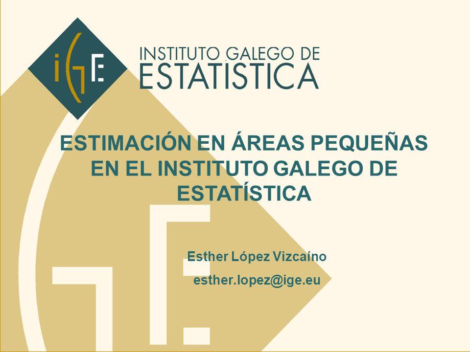 ESTIMACIÓN EN ÁREAS PEQUEÑAS EN EL INSTITUTO GALEGO DE ESTATÍSTICA