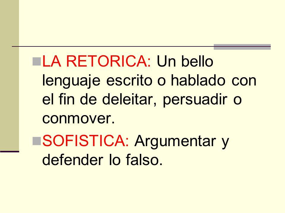 LA RETORICA: Un bello lenguaje escrito o hablado con el fin de deleitar, persuadir o conmover.