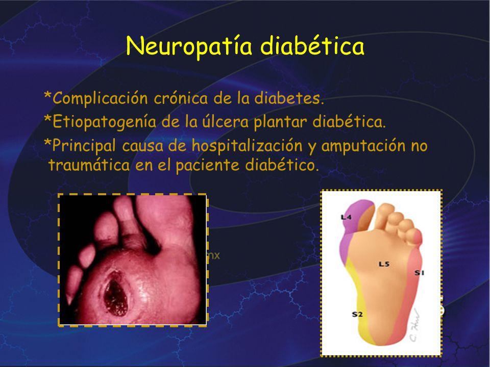 Neuropatía diabética *Complicación crónica de la diabetes.