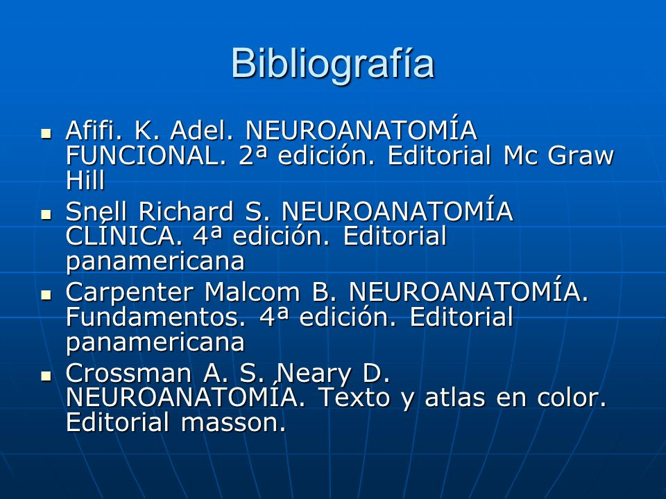 Bibliografía Afifi. K. Adel. NEUROANATOMÍA FUNCIONAL. 2ª edición. Editorial Mc Graw Hill.