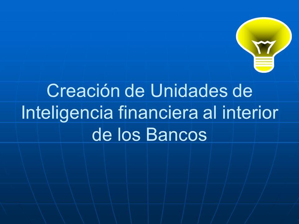 Creación de Unidades de Inteligencia financiera al interior de los Bancos