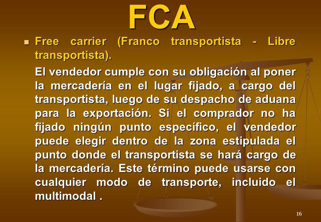 FCA Free carrier (Franco transportista - Libre transportista).