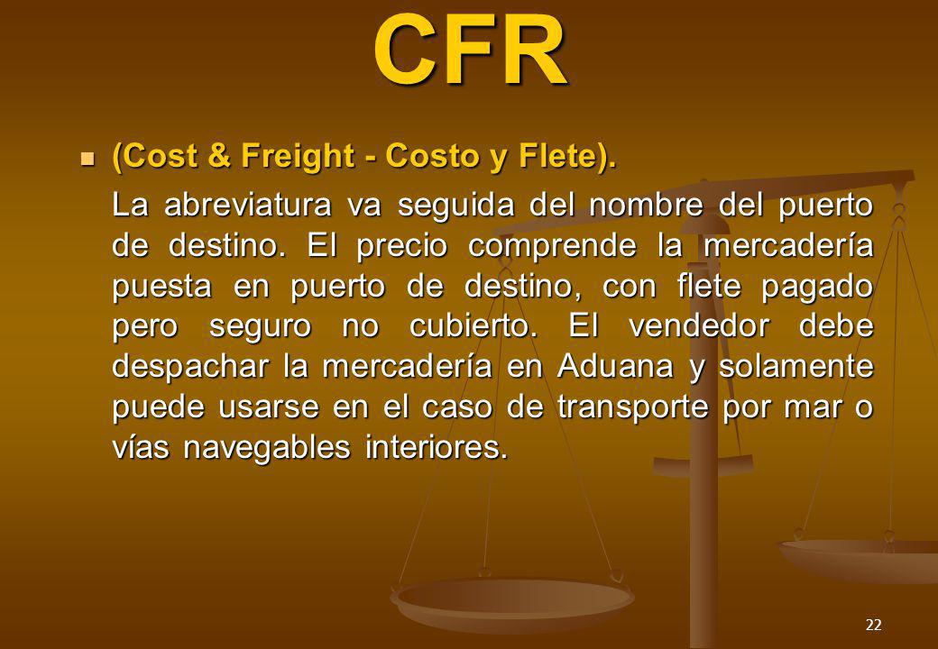 CFR (Cost & Freight - Costo y Flete).