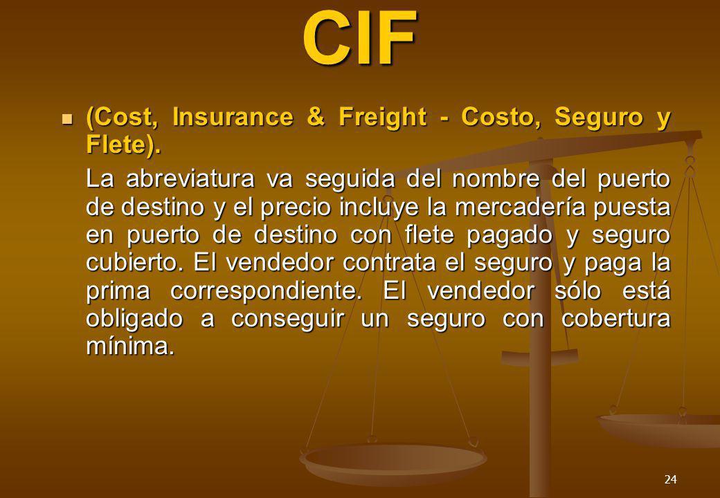 CIF (Cost, Insurance & Freight - Costo, Seguro y Flete).