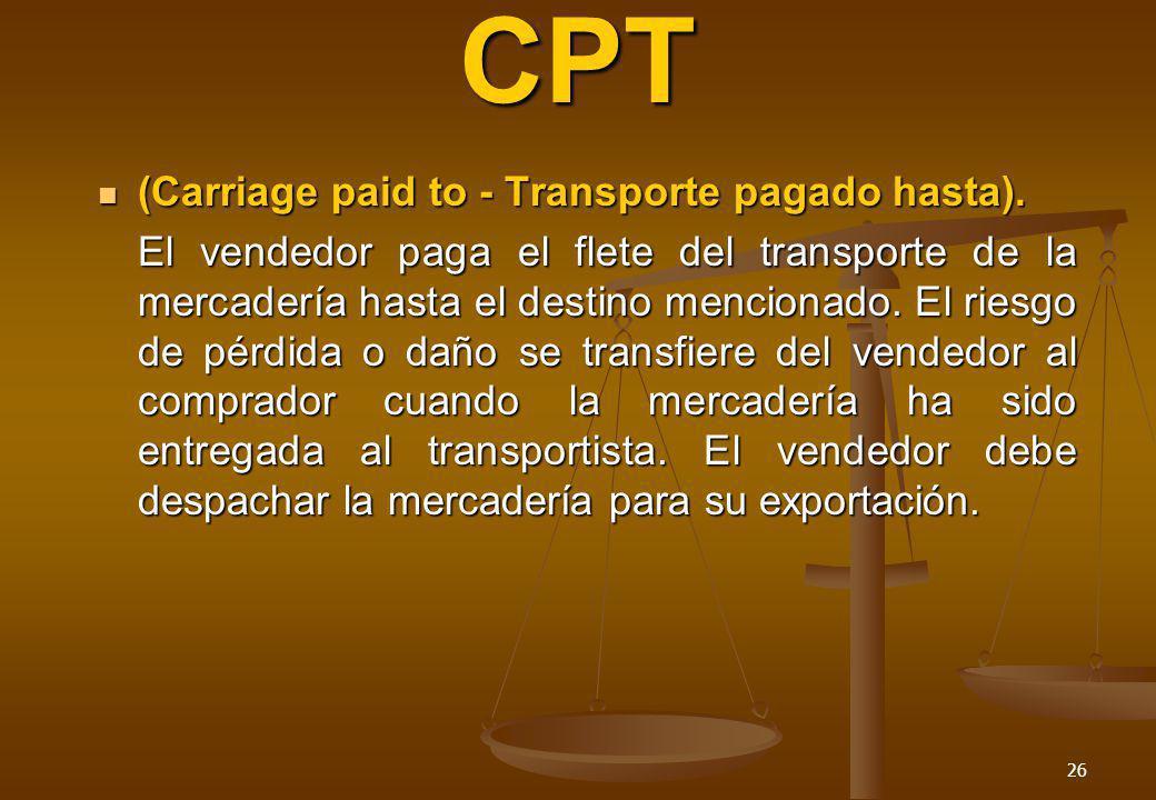 CPT (Carriage paid to - Transporte pagado hasta).
