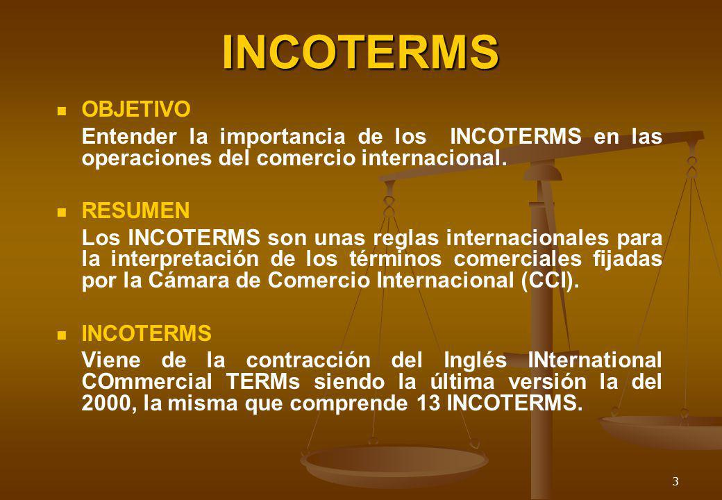 INCOTERMS OBJETIVO. Entender la importancia de los INCOTERMS en las operaciones del comercio internacional.