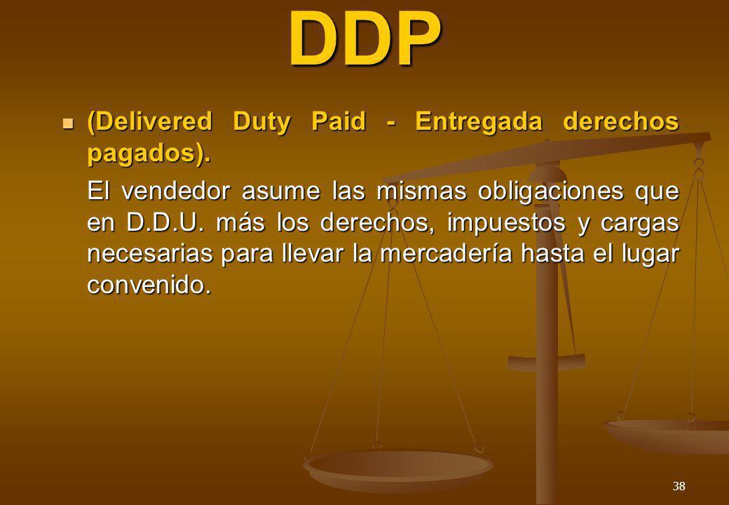 DDP (Delivered Duty Paid - Entregada derechos pagados).
