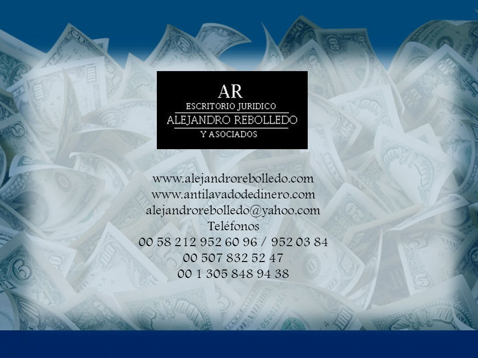 www.alejandrorebolledo.com www.antilavadodedinero.com. alejandrorebolledo@yahoo.com Teléfonos 00 58 212 952 60 96 / 952 03 84 00 507 832 52 47.