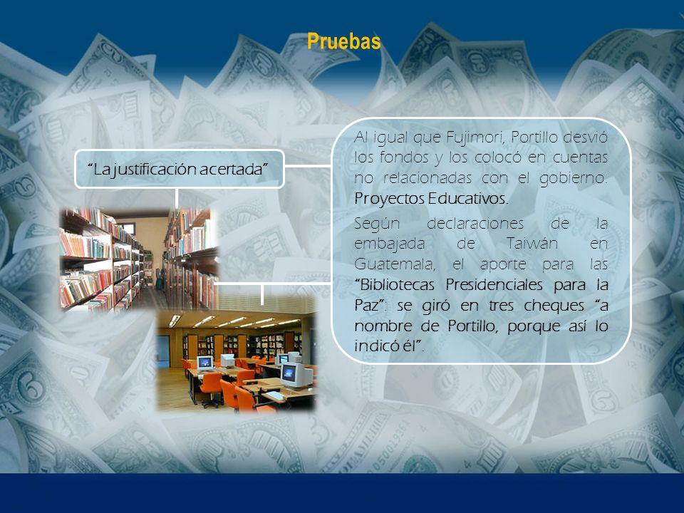 Pruebas Al igual que Fujimori, Portillo desvió los fondos y los colocó en cuentas no relacionadas con el gobierno: Proyectos Educativos.