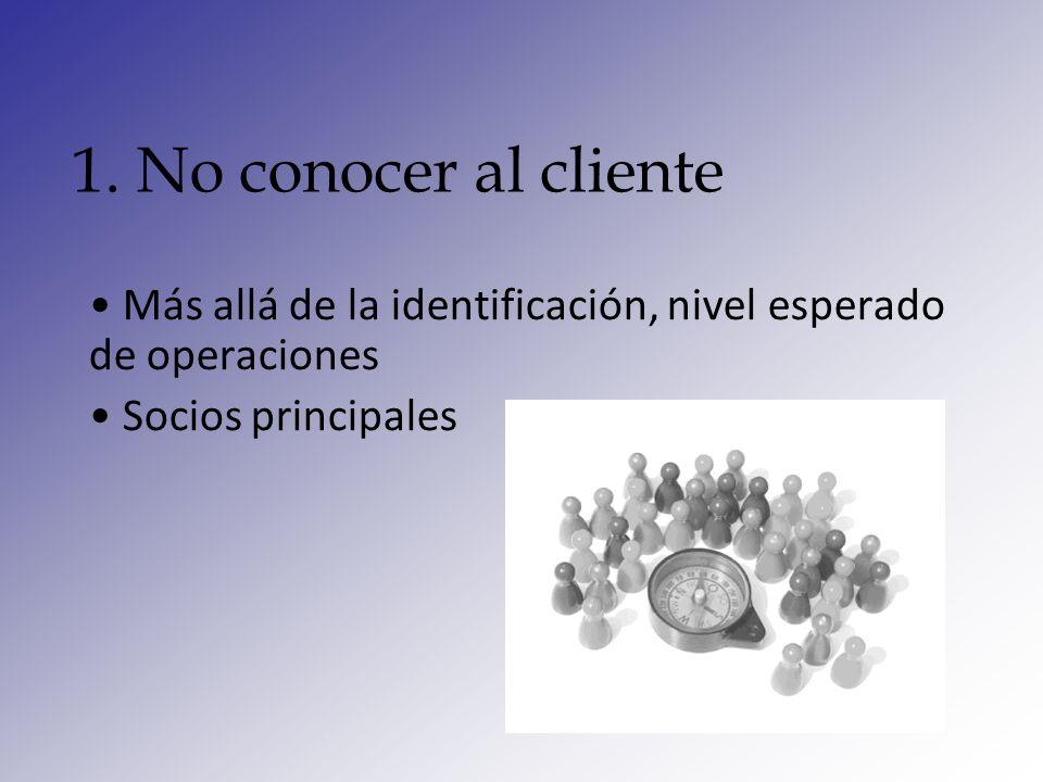 1. No conocer al cliente Más allá de la identificación, nivel esperado de operaciones.