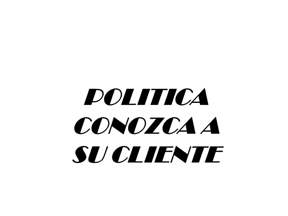 POLITICA CONOZCA A SU CLIENTE