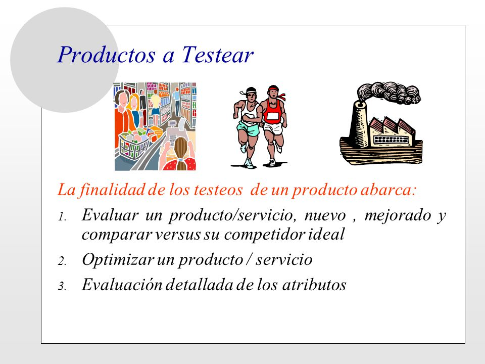 Productos a Testear La finalidad de los testeos de un producto abarca: