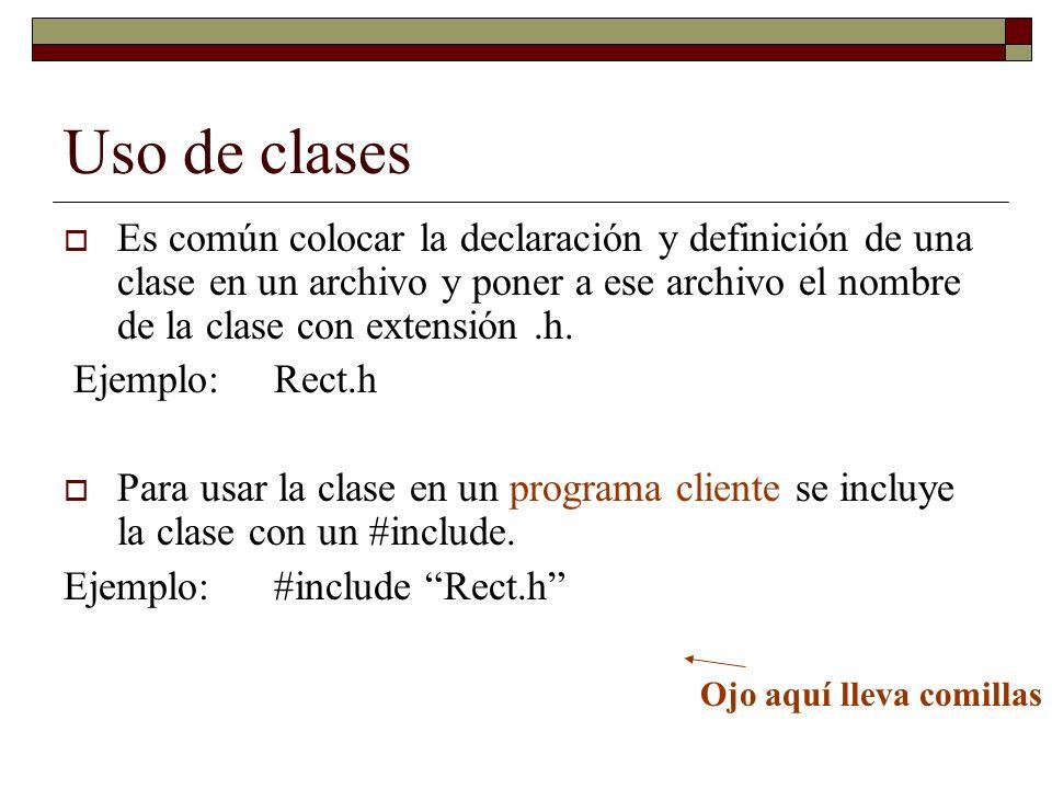 Uso de clases Es común colocar la declaración y definición de una clase en un archivo y poner a ese archivo el nombre de la clase con extensión .h.