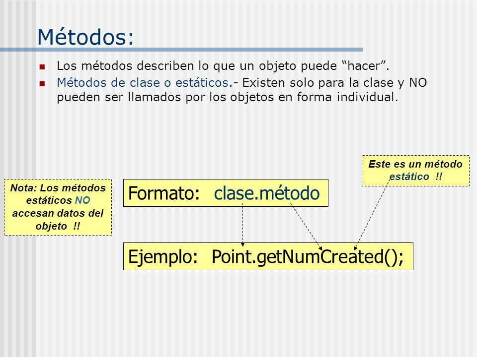 Métodos: Formato: clase.método Ejemplo: Point.getNumCreated();