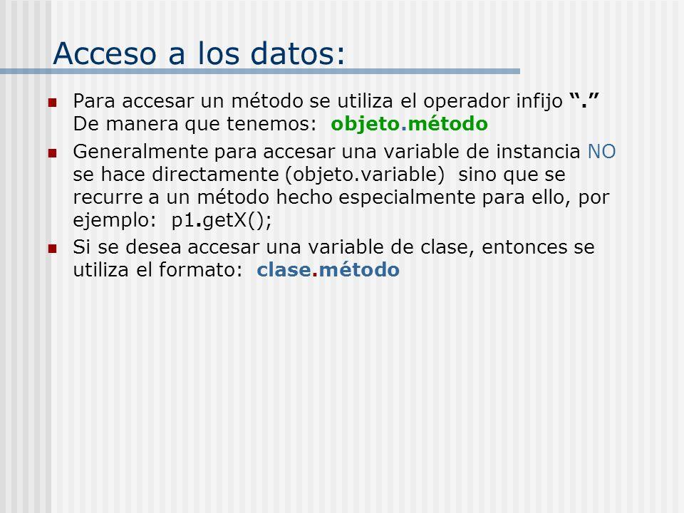 Acceso a los datos: Para accesar un método se utiliza el operador infijo . De manera que tenemos: objeto.método.