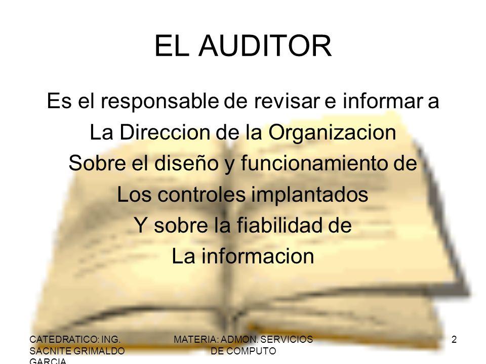 EL AUDITOR Es el responsable de revisar e informar a