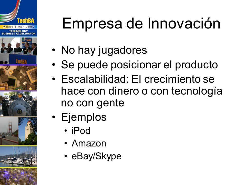 Empresa de Innovación No hay jugadores Se puede posicionar el producto