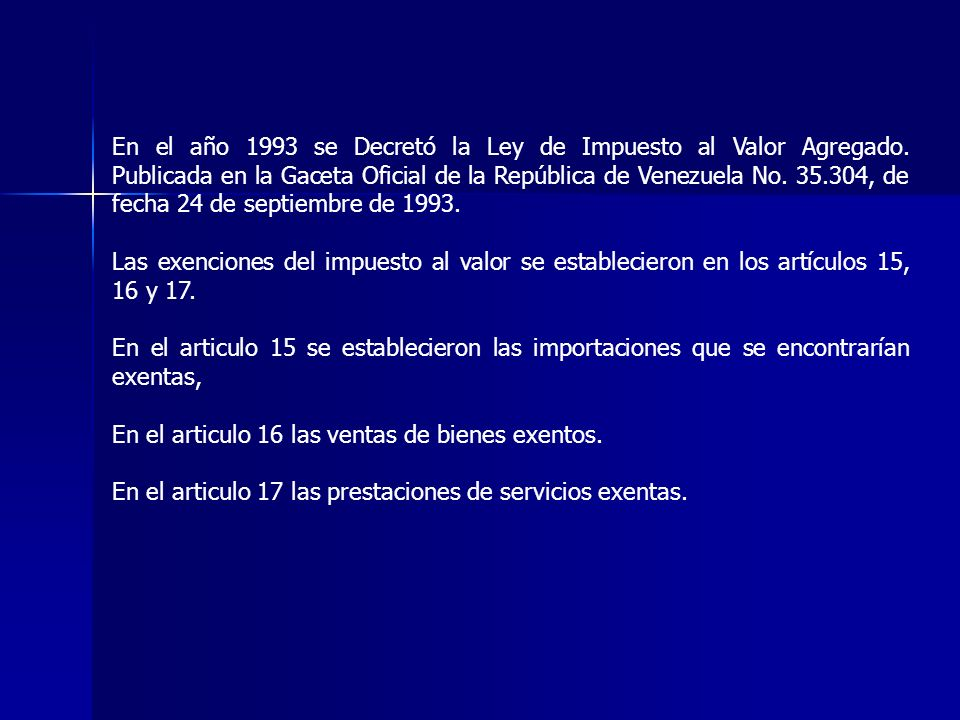 En el año 1993 se Decretó la Ley de Impuesto al Valor Agregado