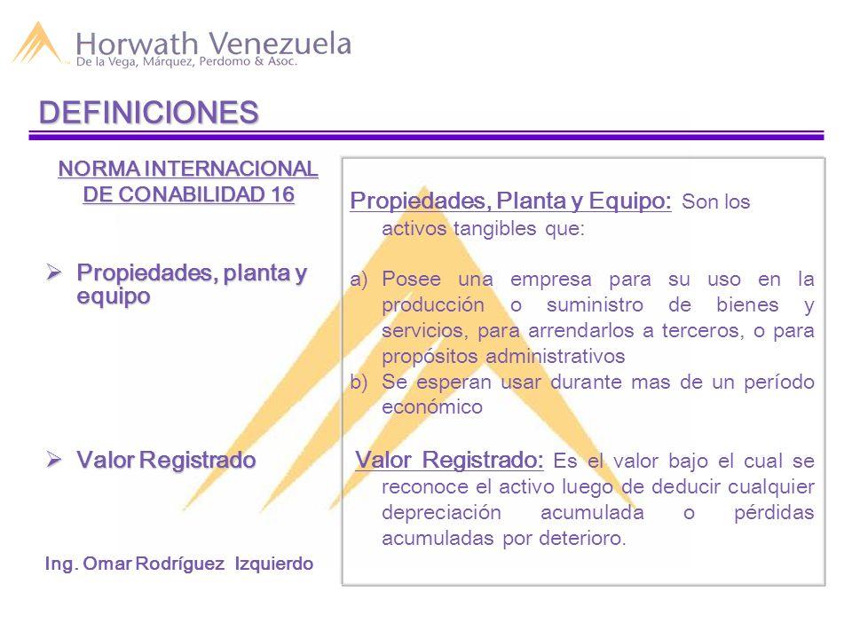 DEFINICIONES NORMA INTERNACIONAL. DE CONABILIDAD 16. Propiedades, planta y equipo. Valor Registrado.
