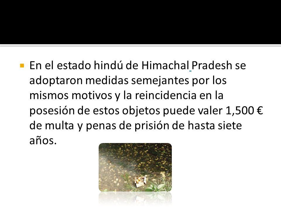 En el estado hindú de Himachal Pradesh se adoptaron medidas semejantes por los mismos motivos y la reincidencia en la posesión de estos objetos puede valer 1,500 € de multa y penas de prisión de hasta siete años.