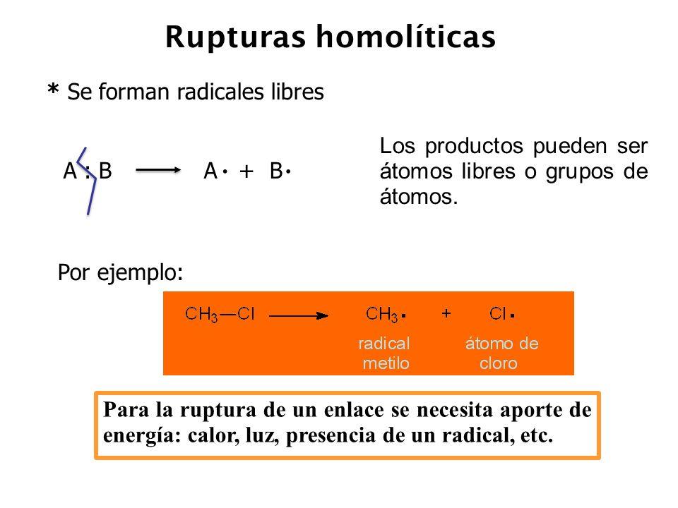 . Rupturas homolíticas * Se forman radicales libres