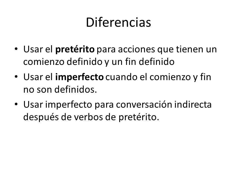 Diferencias Usar el pretérito para acciones que tienen un comienzo definido y un fin definido.