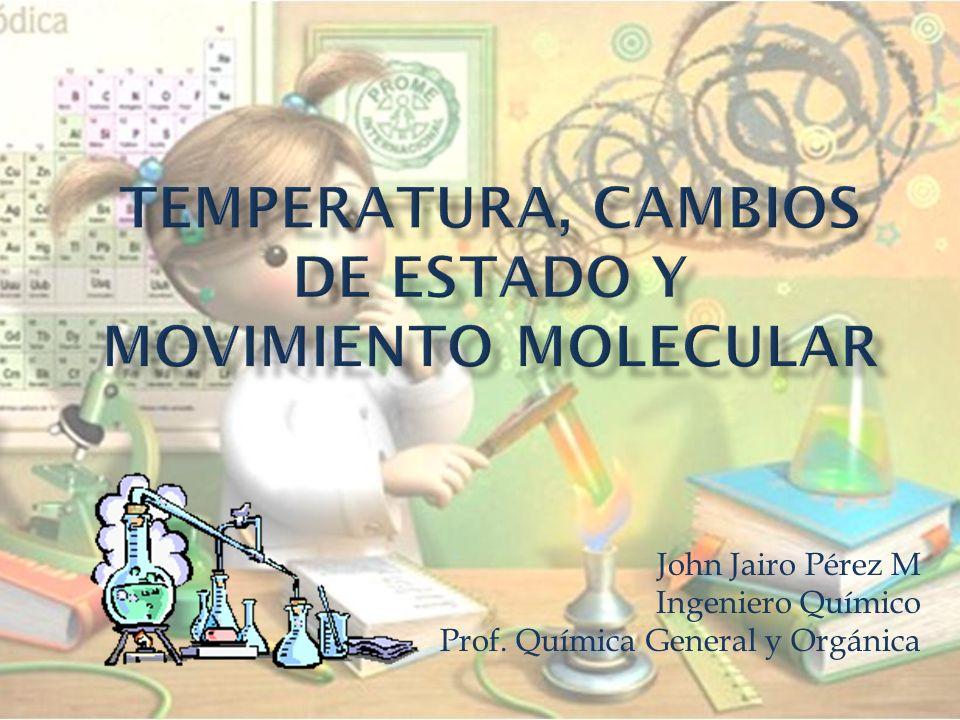 TEMPERATURA, CAMBIOS DE ESTADO Y MOVIMIENTO MOLECULAR