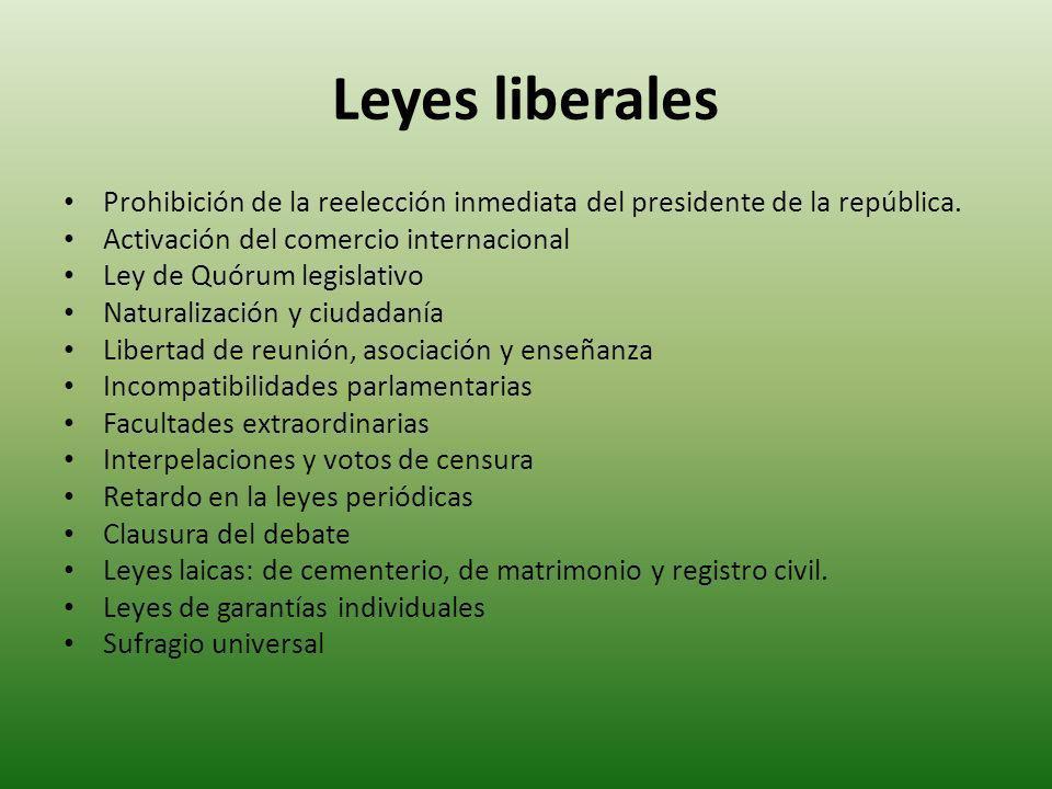 Leyes liberales Prohibición de la reelección inmediata del presidente de la república. Activación del comercio internacional.