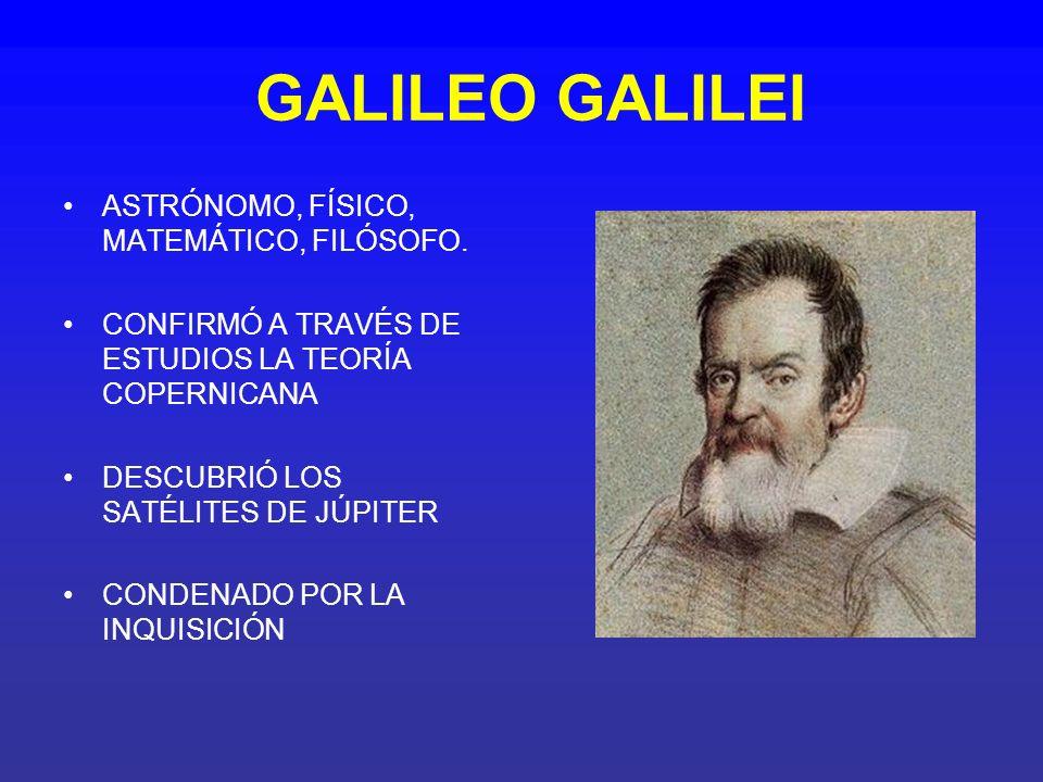 GALILEO GALILEI ASTRÓNOMO, FÍSICO, MATEMÁTICO, FILÓSOFO.