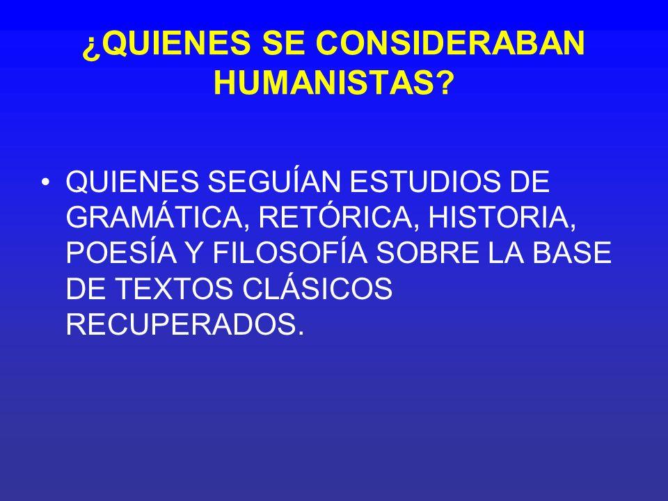 ¿QUIENES SE CONSIDERABAN HUMANISTAS