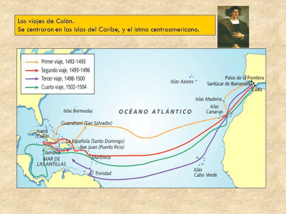 Los viajes de Colón. Se centraron en las islas del Caribe, y el istmo centroamericano.