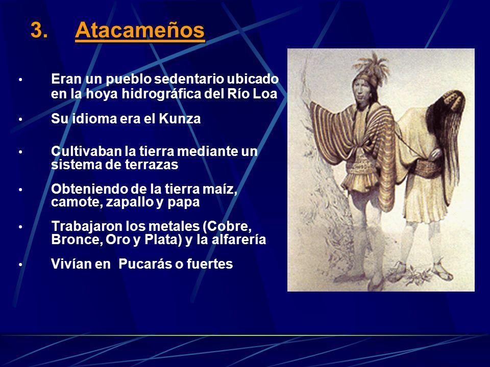 Atacameños Eran un pueblo sedentario ubicado en la hoya hidrográfica del Río Loa. Su idioma era el Kunza.