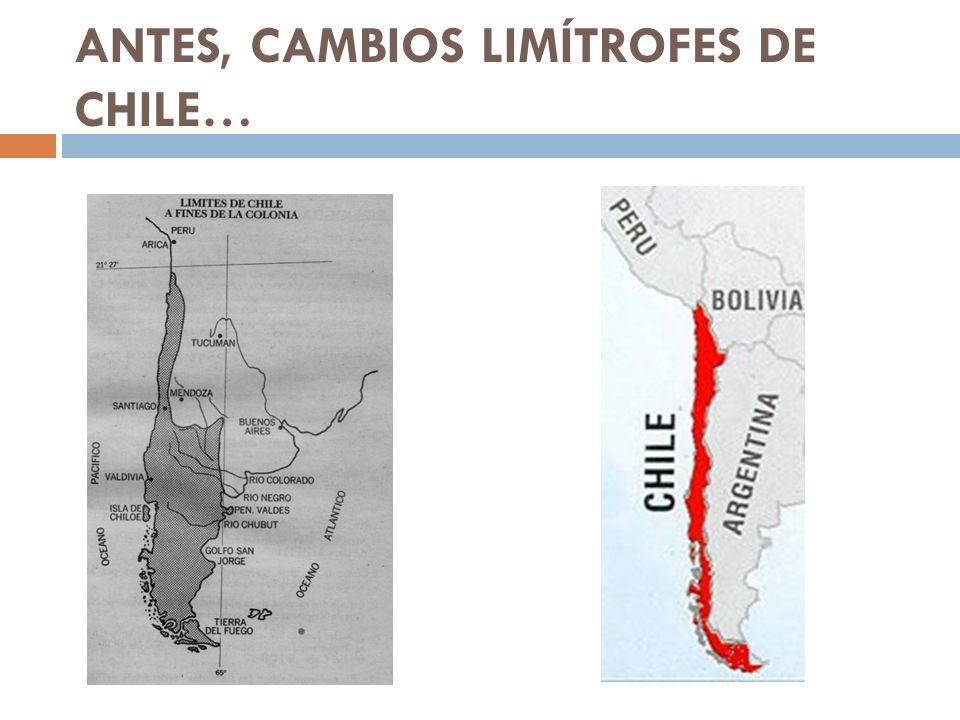 ANTES, CAMBIOS LIMÍTROFES DE CHILE…