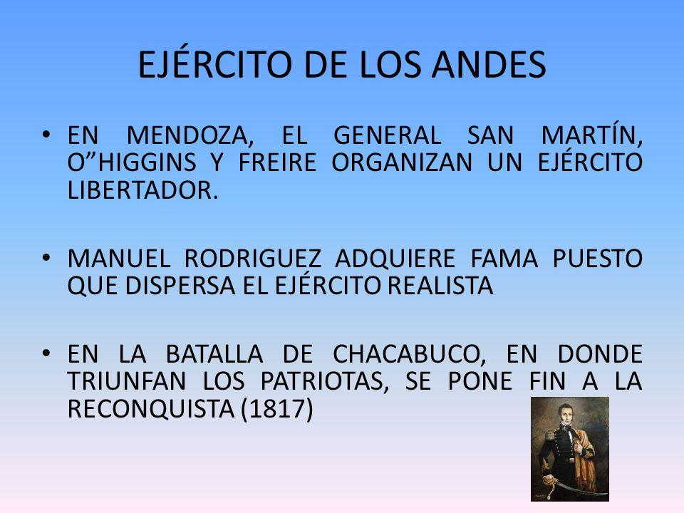 EJÉRCITO DE LOS ANDES EN MENDOZA, EL GENERAL SAN MARTÍN, O HIGGINS Y FREIRE ORGANIZAN UN EJÉRCITO LIBERTADOR.
