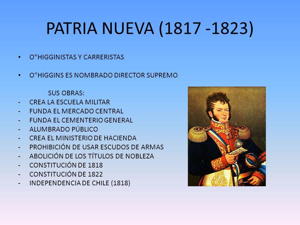 PATRIA NUEVA (1817 -1823) O HIGGINISTAS Y CARRERISTAS