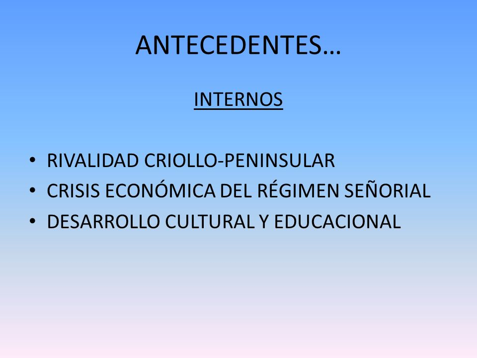 ANTECEDENTES… INTERNOS RIVALIDAD CRIOLLO-PENINSULAR