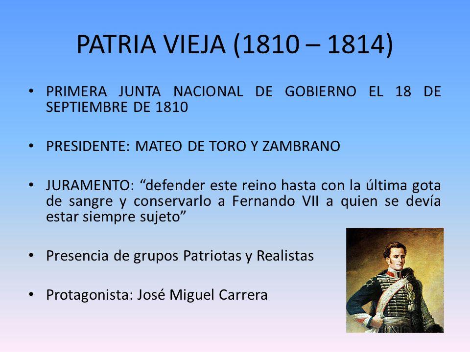 PATRIA VIEJA (1810 – 1814) PRIMERA JUNTA NACIONAL DE GOBIERNO EL 18 DE SEPTIEMBRE DE 1810. PRESIDENTE: MATEO DE TORO Y ZAMBRANO.